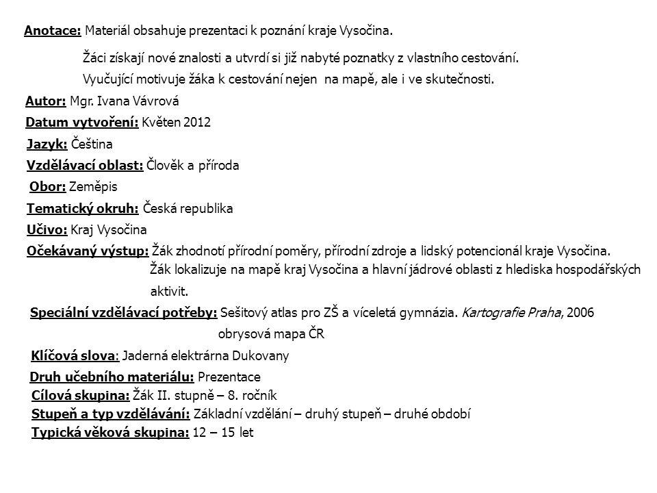 Anotace: Materiál obsahuje prezentaci k poznání kraje Vysočina.