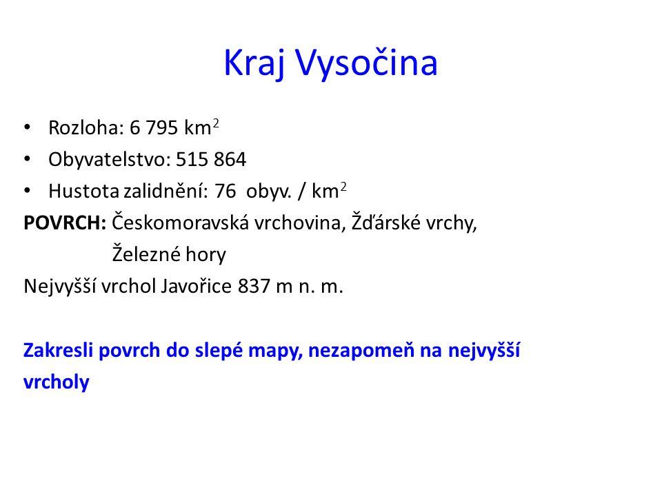 Kraj Vysočina Rozloha: 6 795 km 2 Obyvatelstvo: 515 864 Hustota zalidnění: 76 obyv. / km 2 POVRCH: Českomoravská vrchovina, Žďárské vrchy, Železné hor