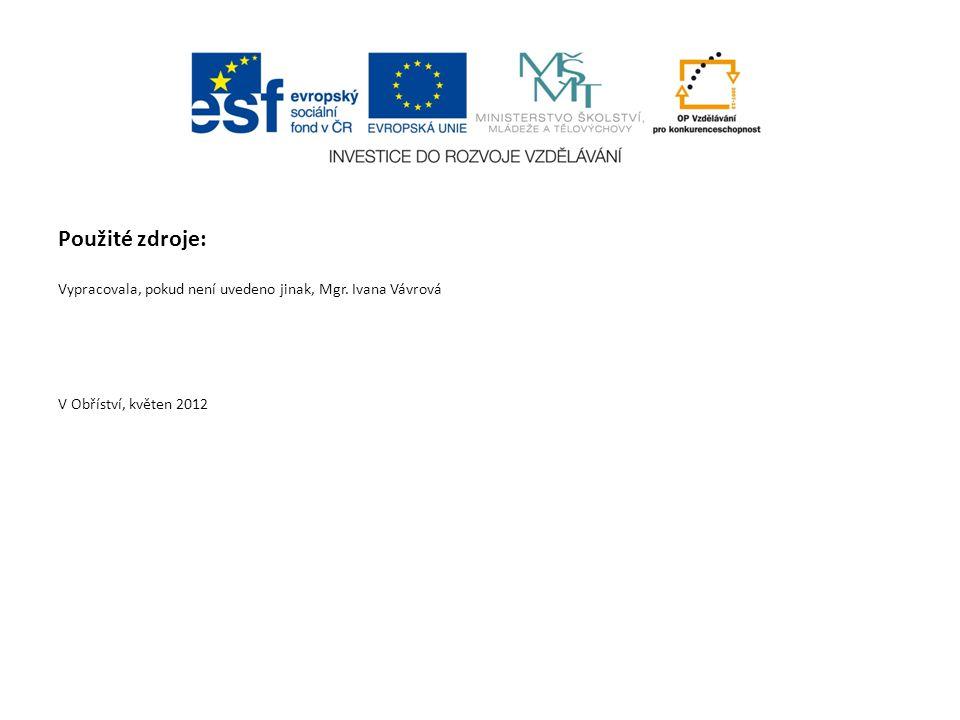 Použité zdroje: Vypracovala, pokud není uvedeno jinak, Mgr. Ivana Vávrová V Obříství, květen 2012
