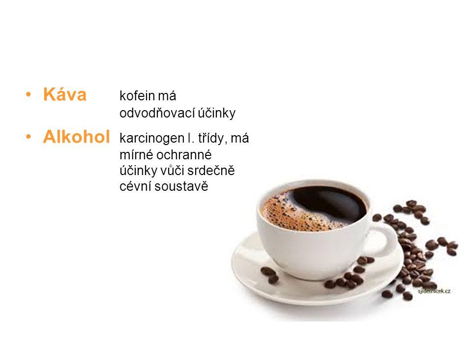 Káva kofein má odvodňovací účinky Alkohol karcinogen I. třídy, má mírné ochranné účinky vůči srdečně cévní soustavě
