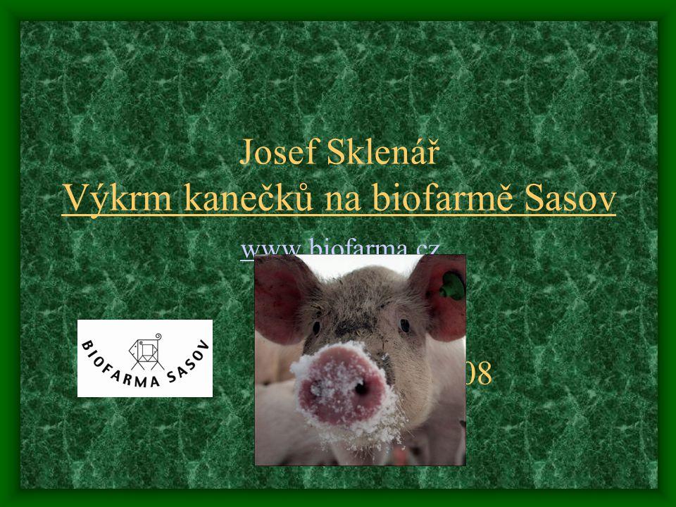 Josef Sklenář Výkrm kanečků na biofarmě Sasov www.biofarma.cz 2008 www.biofarma.cz