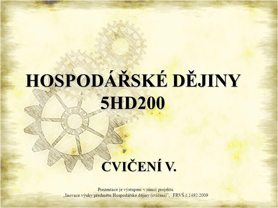 HOSPODÁŘSKÉ DĚJINY 5HD200 CVIČENÍ V.