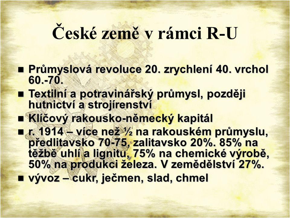 České země v rámci R-U Průmyslová revoluce 20. zrychlení 40.