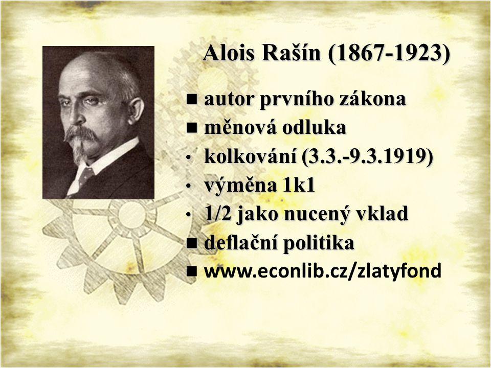 Alois Rašín (1867-1923) Alois Rašín (1867-1923) autor prvního zákona autor prvního zákona měnová odluka měnová odluka kolkování (3.3.-9.3.1919) kolkování (3.3.-9.3.1919) výměna 1k1 výměna 1k1 1/2 jako nucený vklad 1/2 jako nucený vklad deflační politika deflační politika www.econlib.cz/zlatyfond