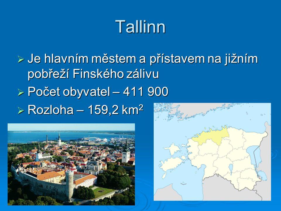Tallinn  Je hlavním městem a přístavem na jižním pobřeží Finského zálivu  Počet obyvatel – 411 900  Rozloha – 159,2 km 2