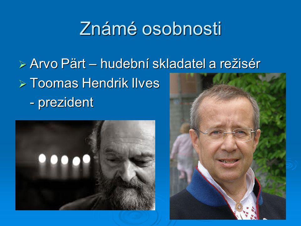 Známé osobnosti  Arvo Pärt – hudební skladatel a režisér  Toomas Hendrik Ilves - prezident