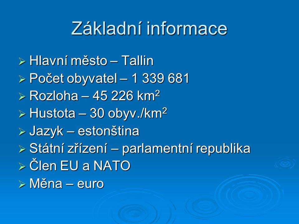 Základní informace  Hlavní město – Tallin  Počet obyvatel – 1 339 681  Rozloha – 45 226 km 2  Hustota – 30 obyv./km 2  Jazyk – estonština  Státn
