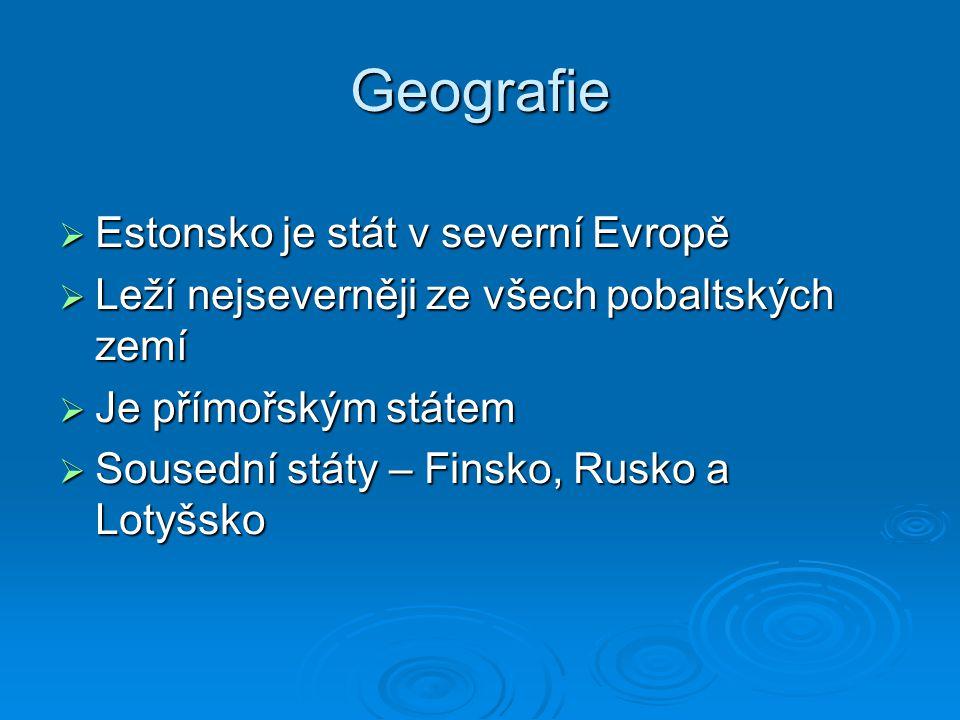 Geografie  Estonsko je stát v severní Evropě  Leží nejseverněji ze všech pobaltských zemí  Je přímořským státem  Sousední státy – Finsko, Rusko a