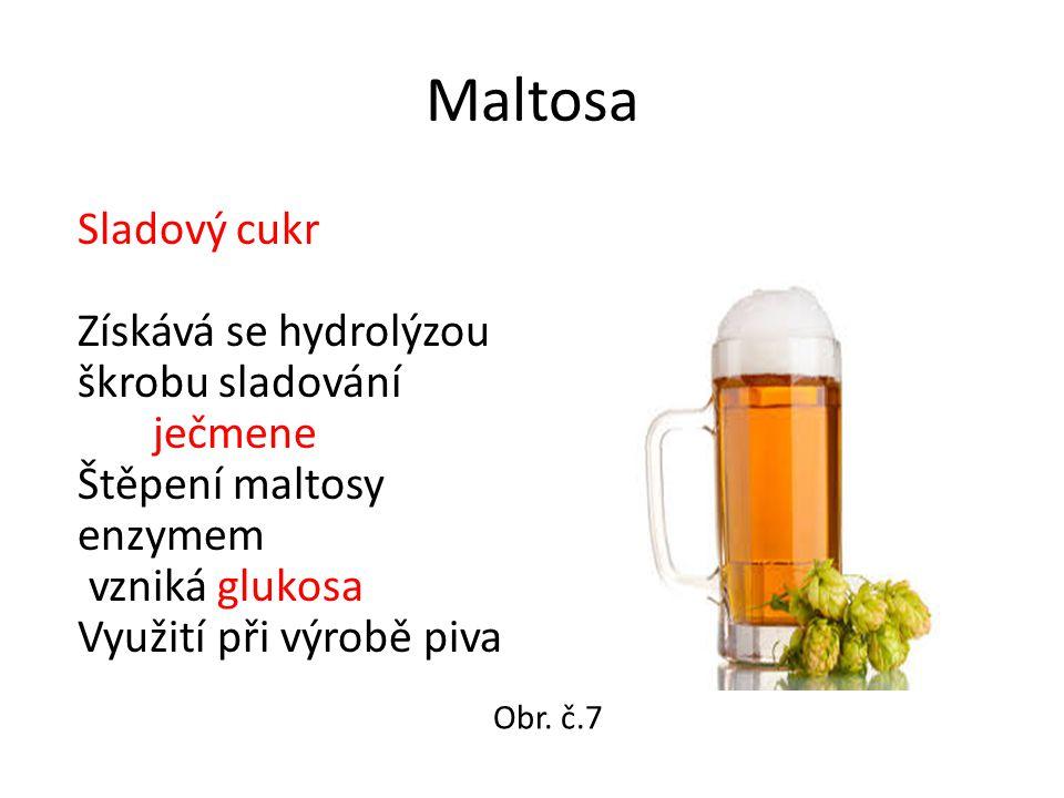 Maltosa Sladový cukr Získává se hydrolýzou škrobu sladování ječmene Štěpení maltosy enzymem vzniká glukosa Využití při výrobě piva Obr.