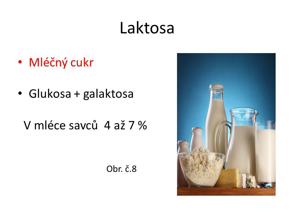 Laktosa Mléčný cukr Glukosa + galaktosa V mléce savců 4 až 7 % Obr. č.8