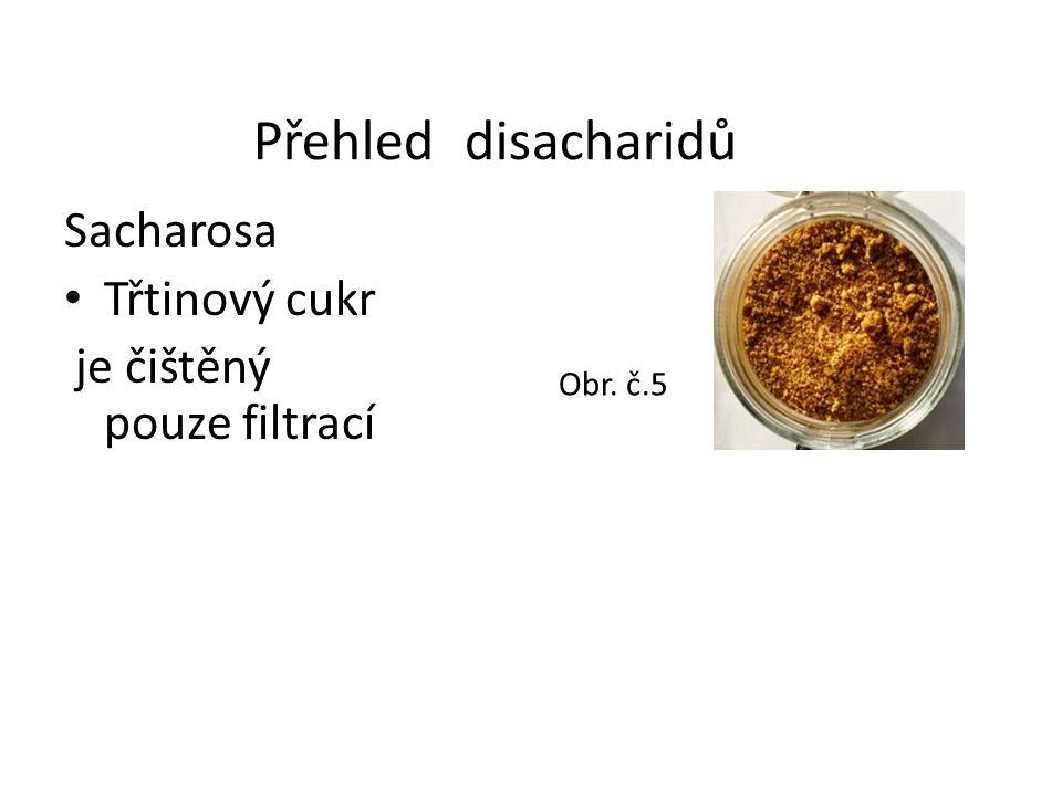 Přehled disacharidů Sacharosa Třtinový cukr je čištěný pouze filtrací Obr. č.5