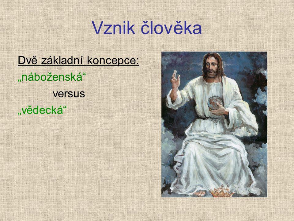 """Vznik člověka Dvě základní koncepce: """"náboženská"""" versus """"vědecká"""""""