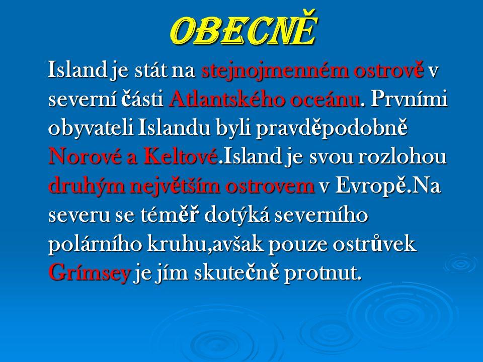 OBECN Ě Island je stát na stejnojmenném ostrov ě v severní č ásti Atlantského oceánu. Prvními obyvateli Islandu byli pravd ě podobn ě Norové a Keltové