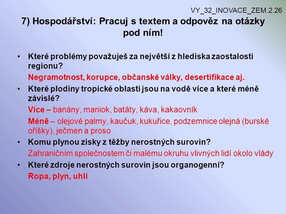 7) Hospodářství: Pracuj s textem a odpověz na otázky pod ním! Které problémy považuješ za největší z hlediska zaostalosti regionu? Negramotnost, korup