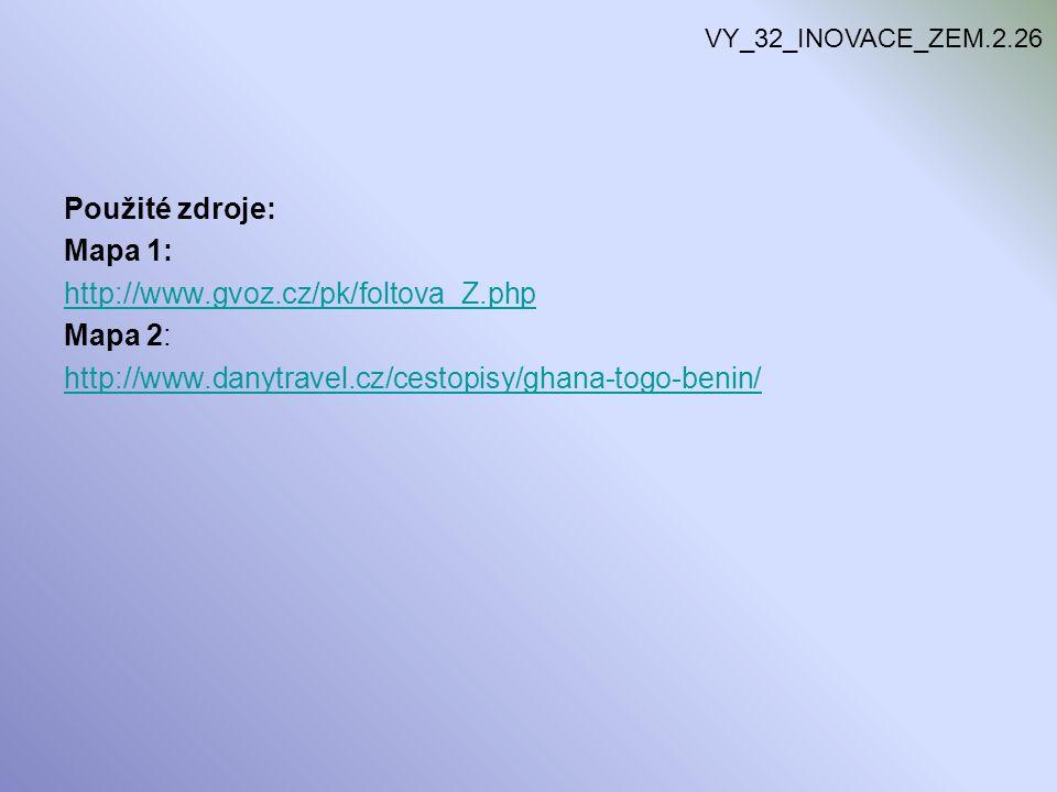 Použité zdroje: Mapa 1: http://www.gvoz.cz/pk/foltova_Z.php Mapa 2: http://www.danytravel.cz/cestopisy/ghana-togo-benin/ VY_32_INOVACE_ZEM.2.26