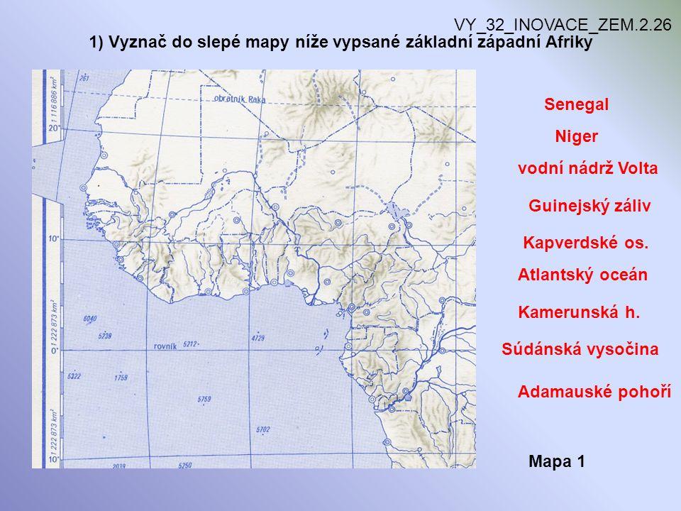 1) Vyznač do slepé mapy níže vypsané základní západní Afriky VY_32_INOVACE_ZEM.2.26 Mapa 1 Senegal Niger vodní nádrž Volta Guinejský záliv Kapverdské