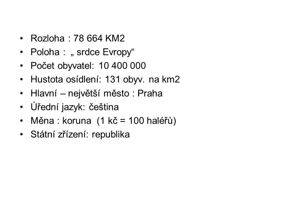 """Rozloha : 78 664 KM2 Poloha : """" srdce Evropy"""" Počet obyvatel: 10 400 000 Hustota osídlení: 131 obyv. na km2 Hlavní – největší město : Praha Úřední jaz"""