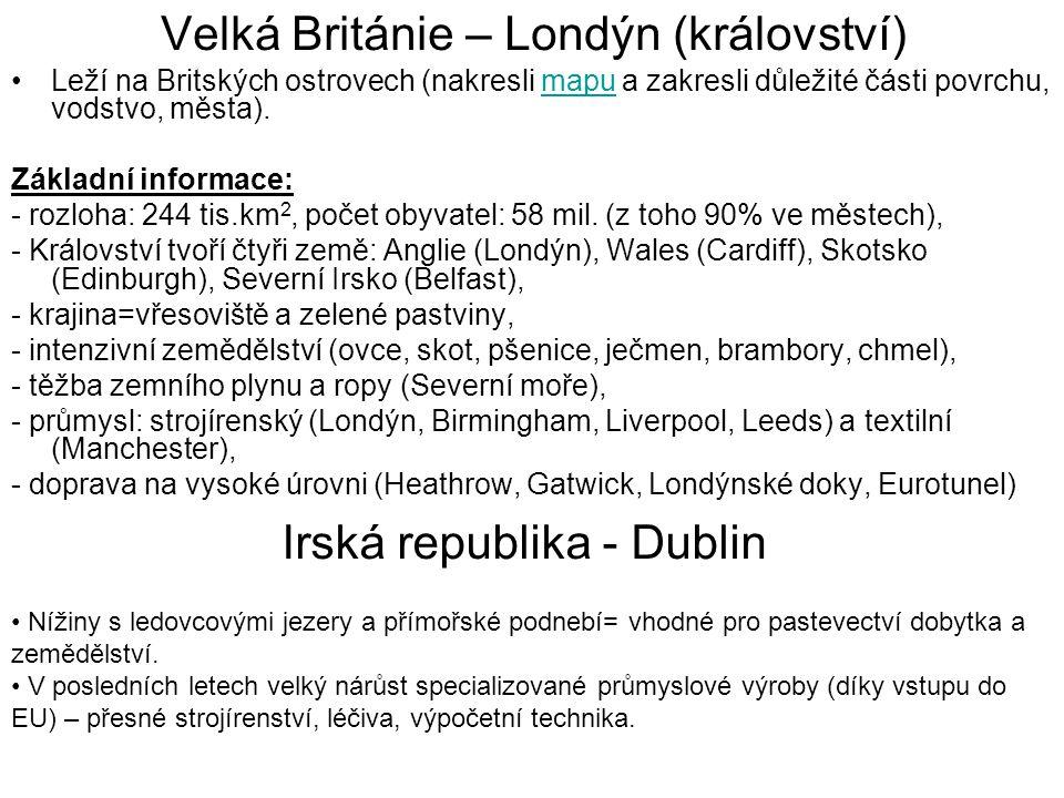 Velká Británie – Londýn (království) Leží na Britských ostrovech (nakresli mapu a zakresli důležité části povrchu, vodstvo, města).mapu Základní infor