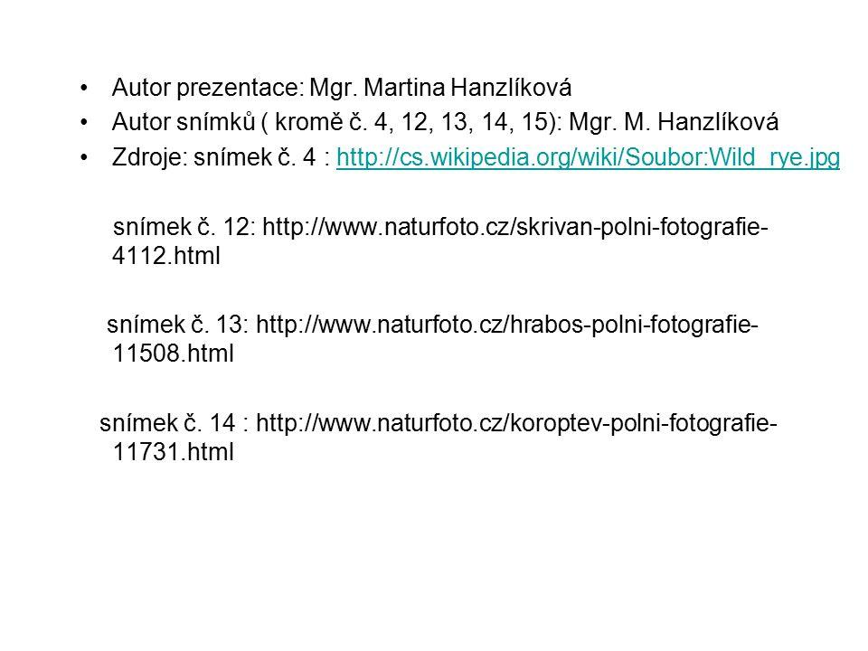 Autor prezentace: Mgr. Martina Hanzlíková Autor snímků ( kromě č. 4, 12, 13, 14, 15): Mgr. M. Hanzlíková Zdroje: snímek č. 4 : http://cs.wikipedia.org