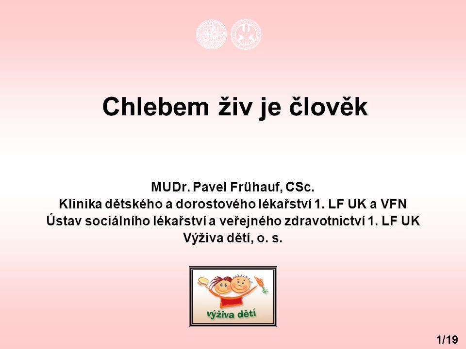 Chlebem živ je člověk MUDr. Pavel Frühauf, CSc. Klinika dětského a dorostového lékařství 1. LF UK a VFN Ústav sociálního lékařství a veřejného zdravot