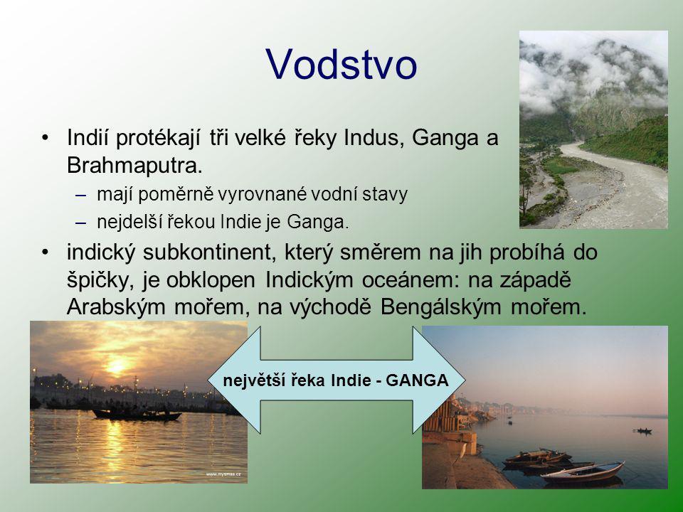Vodstvo Indií protékají tři velké řeky Indus, Ganga a Brahmaputra. –mají poměrně vyrovnané vodní stavy –nejdelší řekou Indie je Ganga. indický subkont