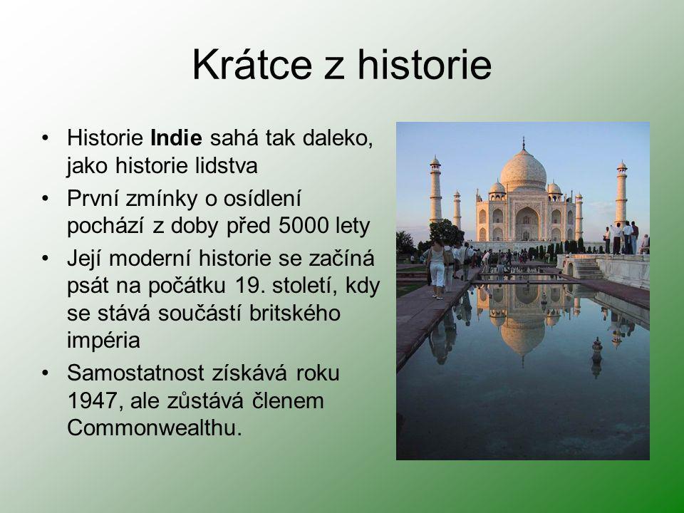 Krátce z historie Historie Indie sahá tak daleko, jako historie lidstva První zmínky o osídlení pochází z doby před 5000 lety Její moderní historie se