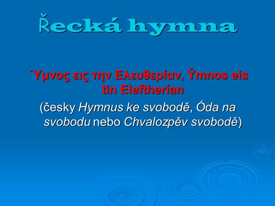 Ř ecká hymna Ύμνος εις την Ελευθερίαν, Ýmnos eis tin Eleftherían Ύμνος εις την Ελευθερίαν, Ýmnos eis tin Eleftherían (česky Hymnus ke svobodě, Óda na