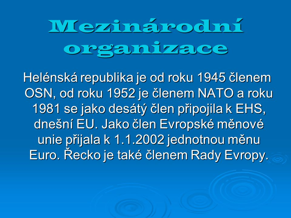 Mezinárodní organizace Helénská republika je od roku 1945 členem OSN, od roku 1952 je členem NATO a roku 1981 se jako desátý člen připojila k EHS, dne