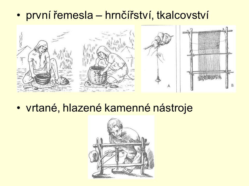 první řemesla – hrnčířství, tkalcovství vrtané, hlazené kamenné nástroje