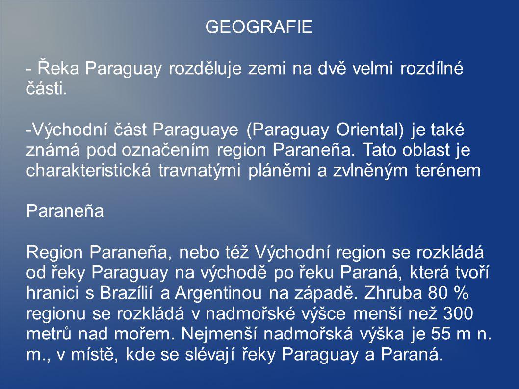 GEOGRAFIE - Řeka Paraguay rozděluje zemi na dvě velmi rozdílné části. -Východní část Paraguaye (Paraguay Oriental) je také známá pod označením region