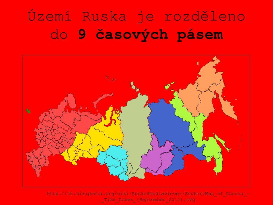 Území Ruska je rozděleno do 9 časových pásem http://cs.wikipedia.org/wiki/Rusko#mediaviewer/Soubor:Map_of_Russia_- _Time_Zones_(September_2011).svg