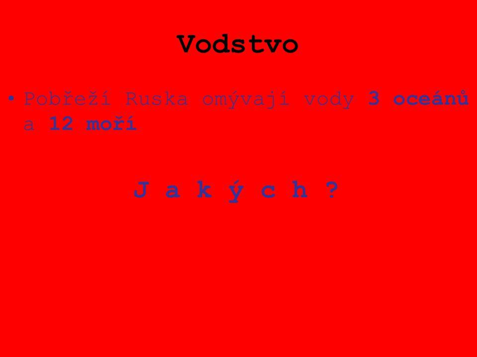 Vodstvo Pobřeží Ruska omývají vody 3 oceánů a 12 moří J a k ý c h ?