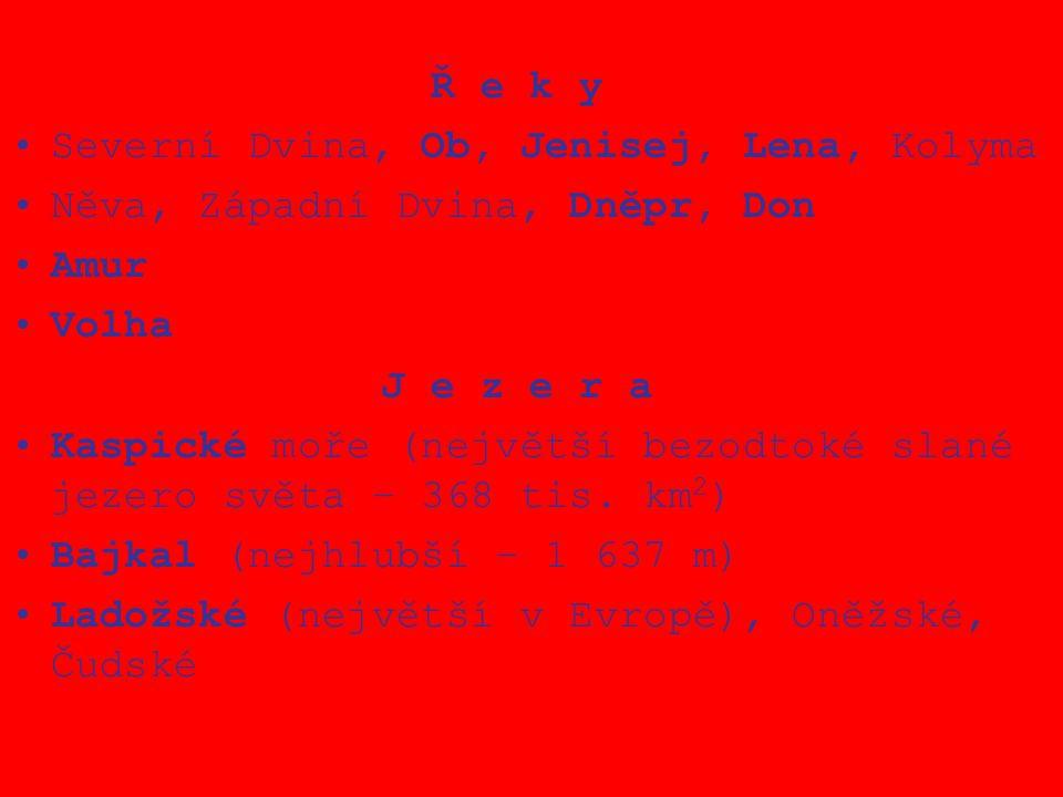 Ř e k y Severní Dvina, Ob, Jenisej, Lena, Kolyma Něva, Západní Dvina, Dněpr, Don Amur Volha J e z e r a Kaspické moře (největší bezodtoké slané jezero