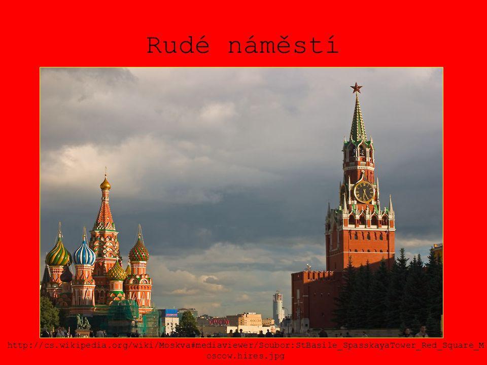 Rudé náměstí http://cs.wikipedia.org/wiki/Moskva#mediaviewer/Soubor:StBasile_SpasskayaTower_Red_Square_M oscow.hires.jpg