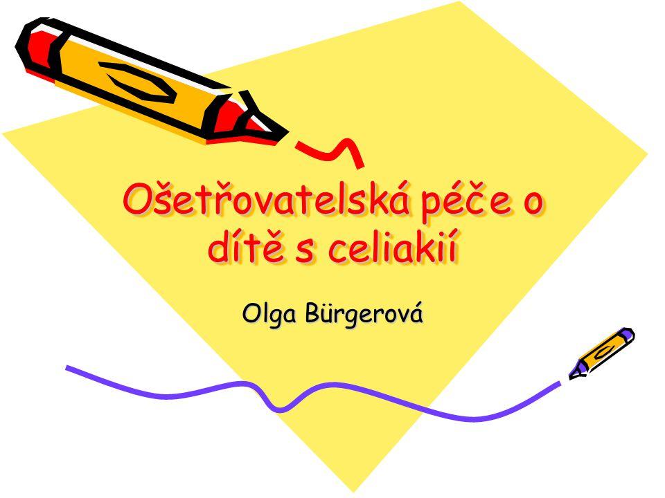 Ošetřovatelská péče o dítě s celiakií Olga Bürgerová