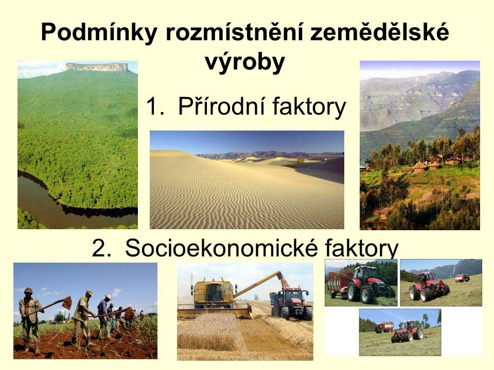 Podmínky rozmístnění zemědělské výroby 1.Přírodní faktory 2.Socioekonomické faktory