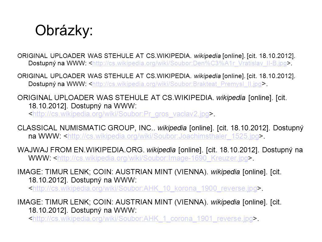 Obrázky: ORIGINAL UPLOADER WAS STEHULE AT CS.WIKIPEDIA. wikipedia [online]. [cit. 18.10.2012]. Dostupný na WWW:.http://cs.wikipedia.org/wiki/Soubor:De