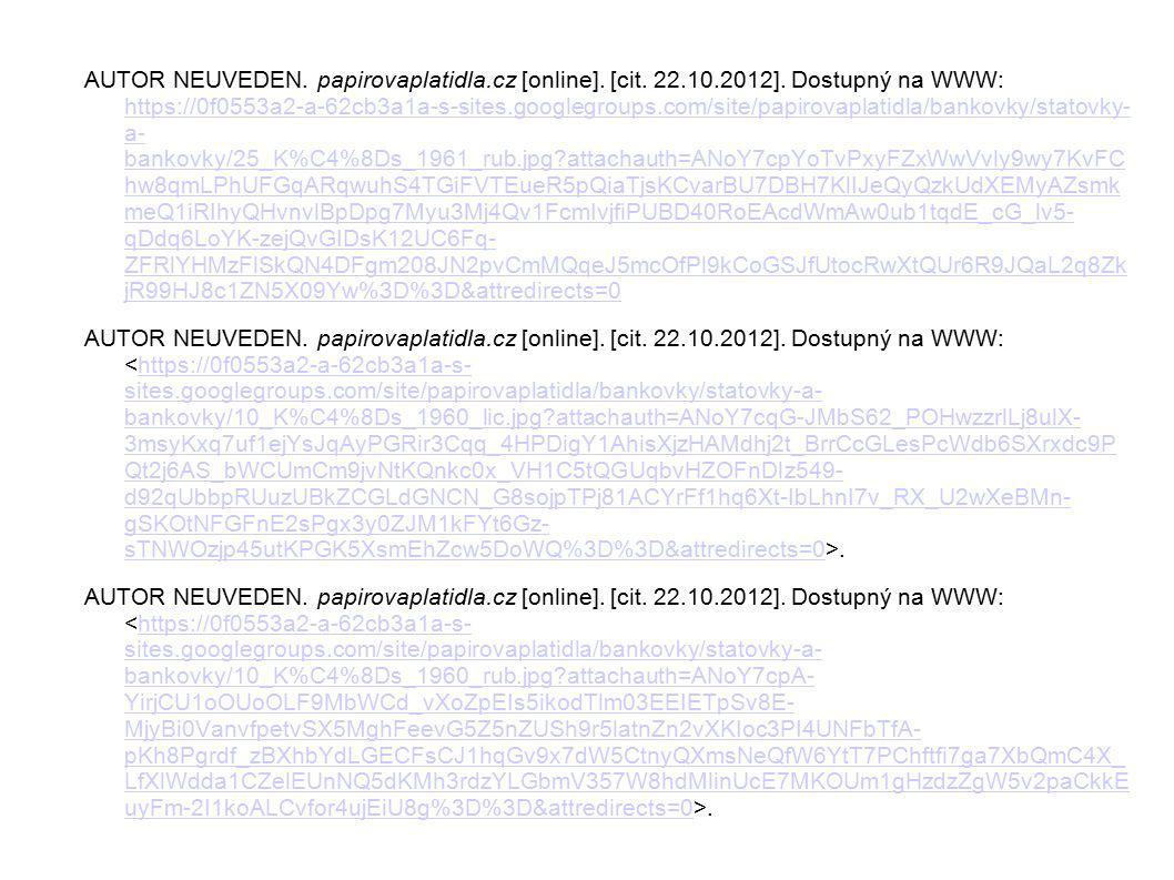 AUTOR NEUVEDEN. papirovaplatidla.cz [online]. [cit. 22.10.2012]. Dostupný na WWW: https://0f0553a2-a-62cb3a1a-s-sites.googlegroups.com/site/papirovapl