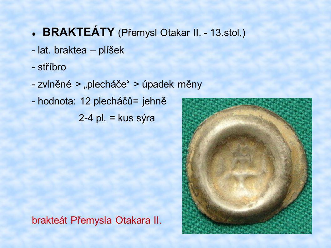 """BRAKTEÁTY (Přemysl Otakar II. - 13.stol.) - lat. braktea – plíšek - stříbro - zvlněné > """"plecháče"""" > úpadek měny - hodnota: 12 plecháčů= jehně 2-4 pl."""