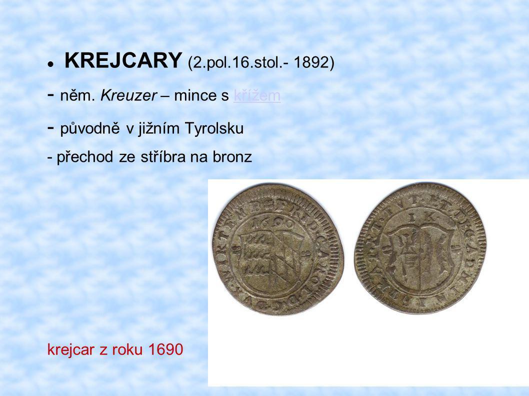 KREJCARY (2.pol.16.stol.- 1892) - něm. Kreuzer – mince s křížemkřížem - původně v jižním Tyrolsku - přechod ze stříbra na bronz krejcar z roku 1690