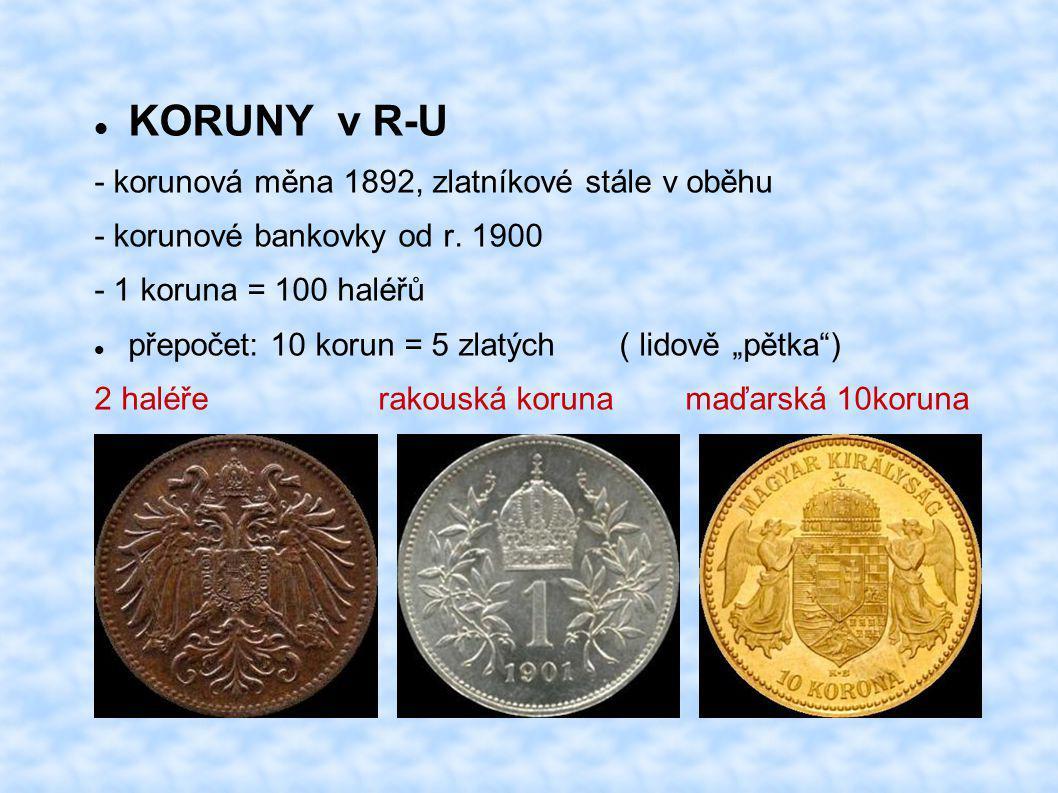 KORUNY v R-U - korunová měna 1892, zlatníkové stále v oběhu - korunové bankovky od r. 1900 - 1 koruna = 100 haléřů přepočet: 10 korun = 5 zlatých ( li