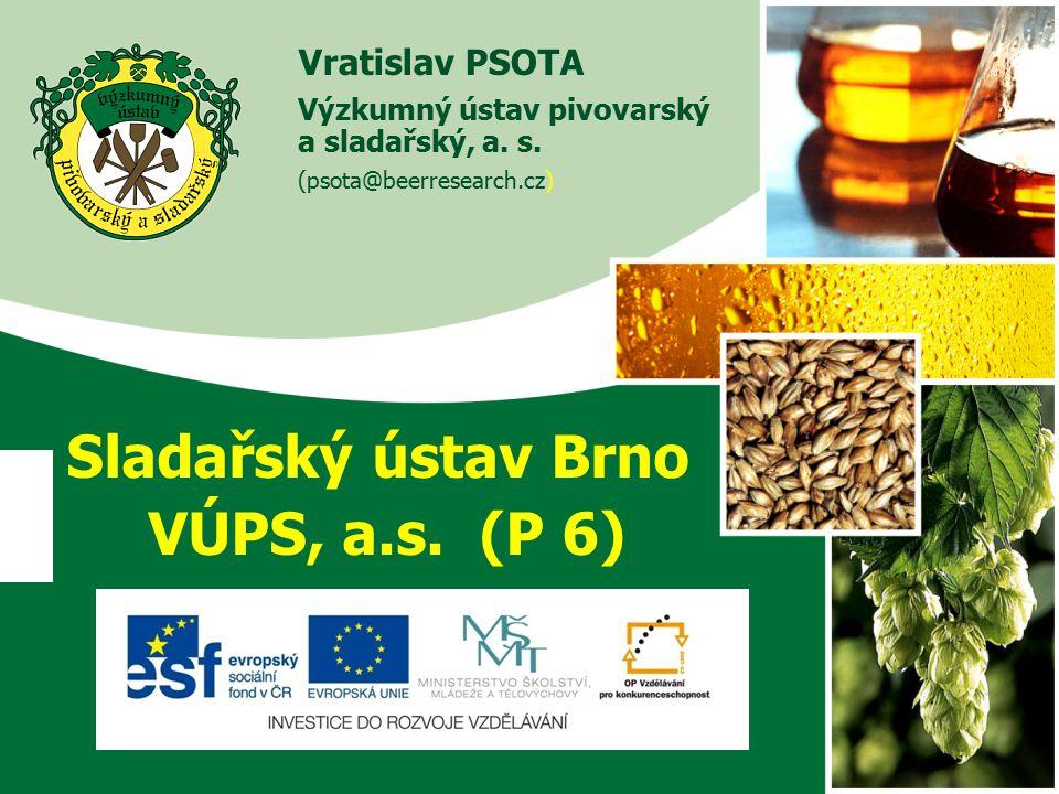 Vratislav PSOTA Výzkumný ústav pivovarský a sladařský, a. s. (psota@beerresearch.cz) Sladařský ústav Brno VÚPS, a.s. (P 6)