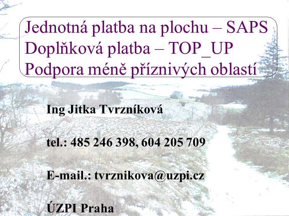 Jednotná platba na plochu – SAPS Doplňková platba – TOP_UP Podpora méně příznivých oblastí Ing Jitka Tvrzníková tel.: 485 246 398, 604 205 709 E-mail.: tvrznikova@uzpi.cz ÚZPI Praha