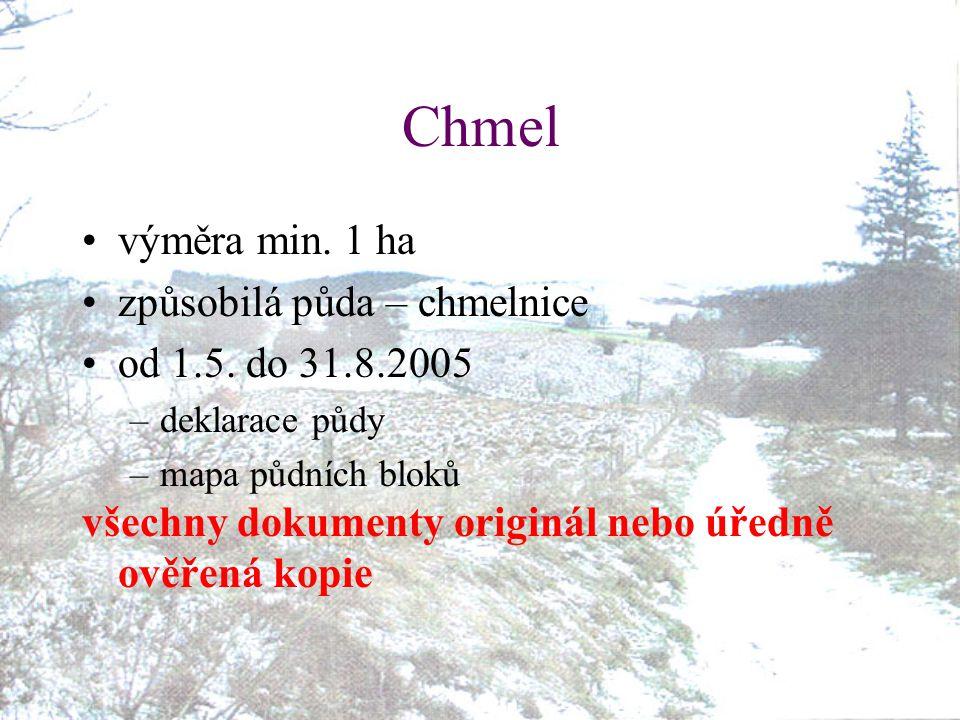 Chmel výměra min. 1 ha způsobilá půda – chmelnice od 1.5. do 31.8.2005 –deklarace půdy –mapa půdních bloků všechny dokumenty originál nebo úředně ověř