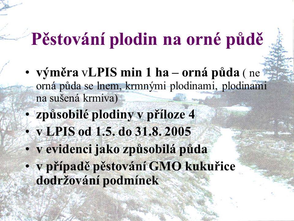 Pěstování plodin na orné půdě výměra vLPIS min 1 ha – orná půda ( ne orná půda se lnem, krmnými plodinami, plodinami na sušená krmiva) způsobilé plodiny v příloze 4 v LPIS od 1.5.