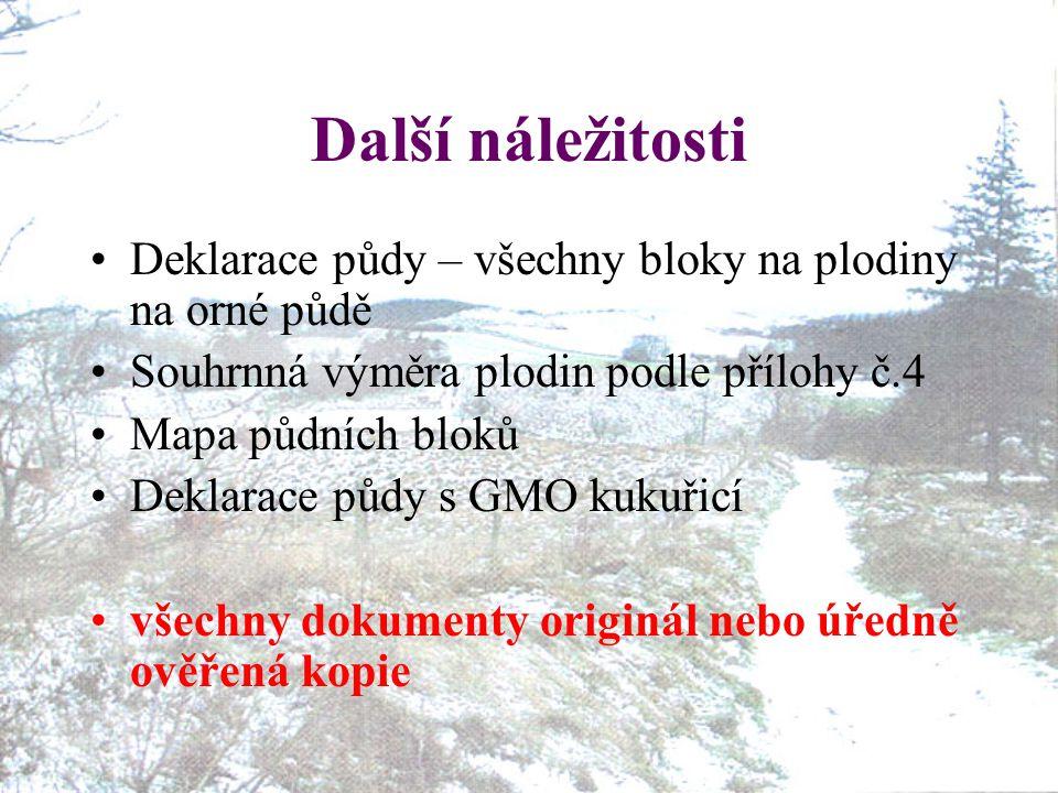 Další náležitosti Deklarace půdy – všechny bloky na plodiny na orné půdě Souhrnná výměra plodin podle přílohy č.4 Mapa půdních bloků Deklarace půdy s GMO kukuřicí všechny dokumenty originál nebo úředně ověřená kopie