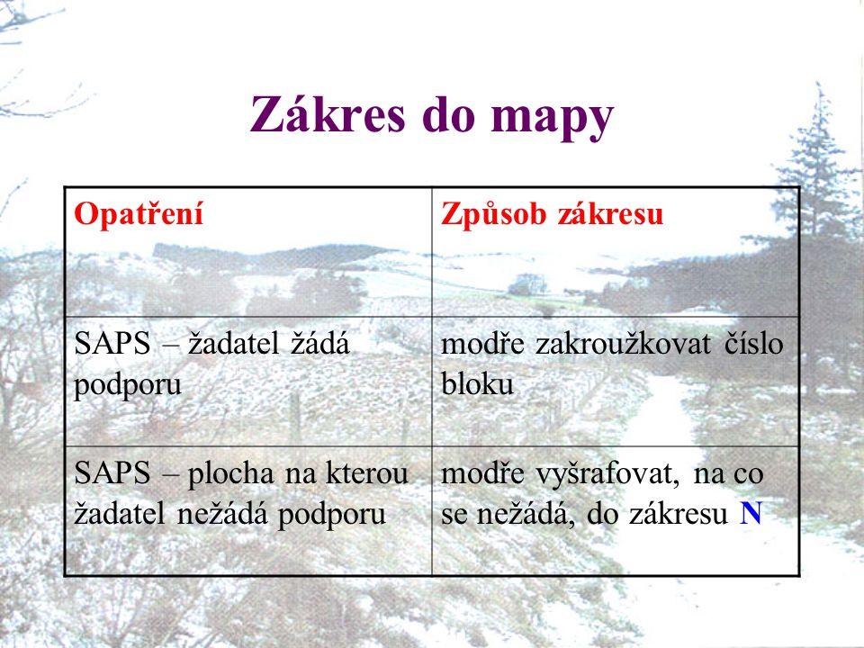 Zákres do mapy OpatřeníZpůsob zákresu SAPS – žadatel žádá podporu modře zakroužkovat číslo bloku SAPS – plocha na kterou žadatel nežádá podporu modře vyšrafovat, na co se nežádá, do zákresu N
