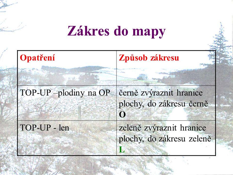 Zákres do mapy OpatřeníZpůsob zákresu TOP-UP –plodiny na OPčerně zvýraznit hranice plochy, do zákresu černě O TOP-UP - lenzeleně zvýraznit hranice plo