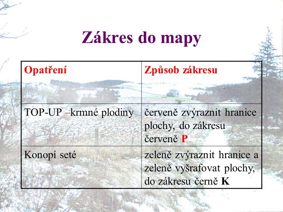 Zákres do mapy OpatřeníZpůsob zákresu TOP-UP –krmné plodinyčerveně zvýraznit hranice plochy, do zákresu červeně P Konopí setézeleně zvýraznit hranice a zeleně vyšrafovat plochy, do zákresu černě K