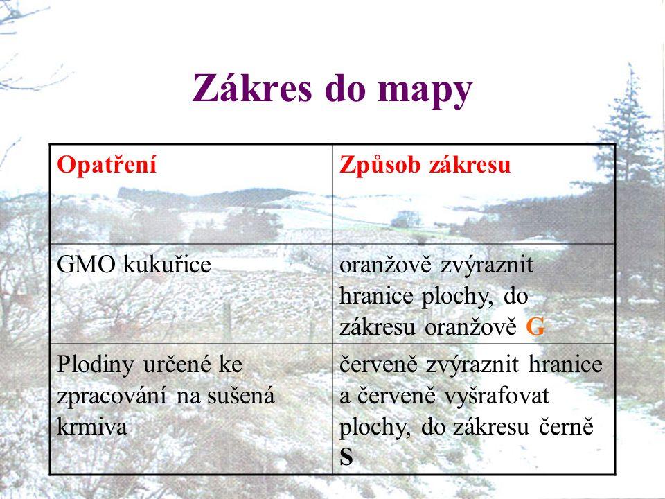Zákres do mapy OpatřeníZpůsob zákresu GMO kukuřiceoranžově zvýraznit hranice plochy, do zákresu oranžově G Plodiny určené ke zpracování na sušená krmi